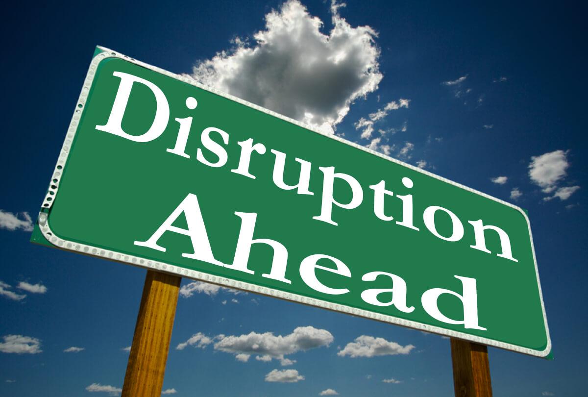 disruption ahead