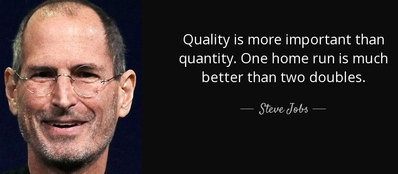 quote-quality-is-more-important-than-quantity-one-home-run-is-much-better-than-two-doubles-steve-jobs-51-96-69